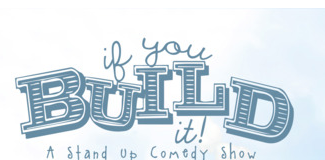 If You Build It Comedy