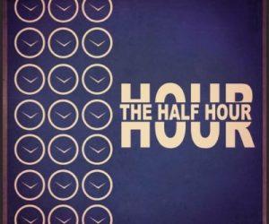 the-half-hour-hour