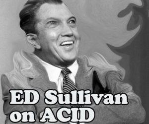 ed-sullivan-on-acid_comedy