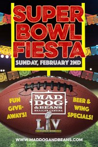 Super Bowl Fiesta at Mad Dog & Beans