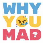 Why You Mad podcast